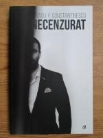 Anticariat: Radu F. Constantinescu - Necenzurat