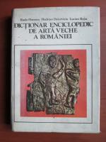 Radu Florescu - Dictionar enciclopedic de arta veche a Romaniei