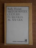 Anticariat: Radu Florian - Metamorfoza culturii in secolul al XX-lea