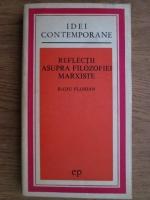 Anticariat: Radu Florian - Reflectii asupra filozofiei marxiste