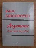 Anticariat: Radu Grigorovici - Argumente. Despre oameni, idei si politici