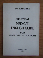 Radu Ilea - Practical medical english guide for worldwide doctors