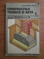 Radu Mihai Papae - Constructiile tehnica si arta 3. Seria Tehnica la zi