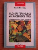 Radu Neculau - Filosofii terapeutice ale modernitatii tarzii. Hermeneutica, teorie critica, pragmatism