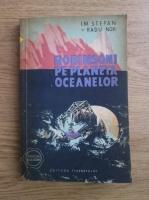 Anticariat: Radu Nor, I. M. Stefan - Robinsoni pe planeta oceanelor