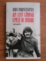 Radu Paraschivescu - Am fost candva femeie de onoare si alte povestiri