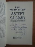 Radu Paraschivescu - Astept sa crapi (cu autograful autorului)