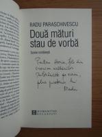 Radu Paraschivescu - Doua maturi stau de vorba (cu autograful autorului)