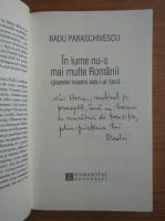 Radu Paraschivescu - In lume nu-s mai multe Romanii. Planetei noastre asta i-ar lipsi (cu autograful autorului)