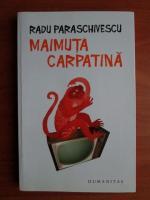 Radu Paraschivescu - Maimuta carpatina