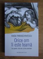 Radu Paraschivescu - Orice om ii este teama