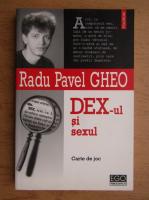 Anticariat: Radu Pavel Gheo - DEX-ul si sexul