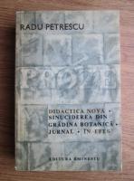 Radu Petrescu - Proze: Didactica nova. Sinuciderea din gradina botanica. Jurnal. In Efes