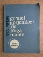 Radu Popescu - Graiul gorjenilor de langa munte