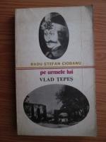 Radu Stefan Ciobanu - Pe urmele lui Vlad Tepes