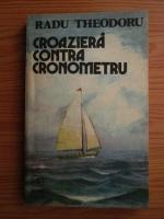 Anticariat: Radu Theodoru - Croaziera contra cronometru