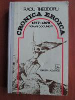 Anticariat: Radu Theodoru - Cronica eroica 1877-1878. Roman document