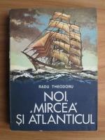 Anticariat: Radu Theodoru - Noi, Mircea si Atlanticul