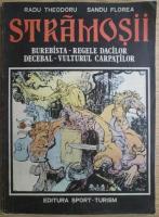 Radu Theodoru - Stramosii. Burebista regele dacilor. Decebal vulturul Carpatilor