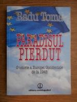 Anticariat: Radu Toma - Paradisul pierdut. O istorie a Europei Occidentale de la 1945