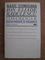 Anticariat: Radu Tomoiaga - Ion Eliade Radulescu. Ideologia social-politica si filozofica