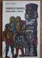 Anticariat: Radu Valentin - Conchistadorul Hernando Cortez