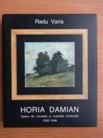 Radu Varia - Horia Damian. Opere din muzeele si colectiile romanesti, 1930-1946