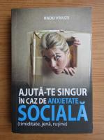 Anticariat: Radu Vrasti - Ajuta-te singur in caz de anxietate sociala. Timiditate, jena, rusine