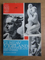 Anticariat: Ragna Stang - Gustav Vigeland, the sculptor and his works