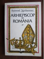 Raimond Netzhammer - Arhiepiscop in Romania