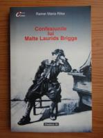 Rainer Maria Rilke - Confesiunile lui Malte Laurids Brigge