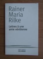 Rainer Maria Rilke - Lettres a une amie venitienne
