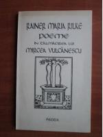 Rainer Maria Rilke - Poeme in talmacirea lui Mircea Vulcanescu