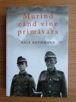 Ralf Rothmann - Murind cand vine primavara