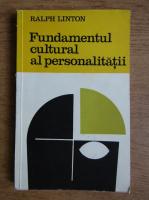 Ralph Linton - Fundamentul cultural al personalitatii