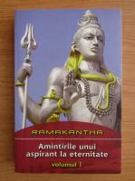 Anticariat: Ramakantha - Amintirile unui aspirant la eternitate (volumul 1)
