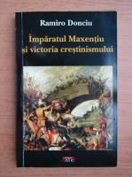 Ramiro Donciu - Imparatul Maxentiu si victoria crestinismului