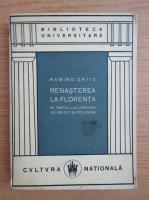 Ramiro Ortiz - Renasterea la Florenta in timpul lui Lorenzo dei medici si polziano (1922)