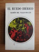 Anticariat: Ramon Maria del Valle-Inclan - El ruedo iberico