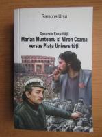 Anticariat: Ramona Ursu - Dosarele securitatii. Marian Munteanu si Miron Cozma versus Piata Universitatii