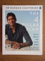 Anticariat: Rangan Chatterjee - The 4 pillar plan, How to relax, eat, move, sleep