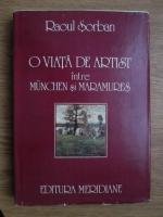 Anticariat: Raoul Sorban - O viata de artist intre Munchen si Maramures