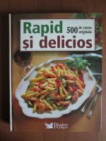 Rapid si delicios. 500 de retete originale (Reader's Digest)