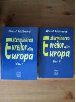 Raul Hilberg - Exterminarea evreilor din Europa (2 volume)