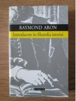 Raymond Aron - Introducere in filozofia istoriei