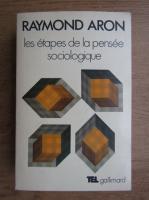 Anticariat: Raymond Aron - Les etapes de la pensee sociologique