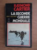 Anticariat: Raymond Cartier - La Seconde Guerre Mondiale 1943-juin 1944
