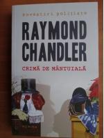 Raymond Chandler - Crima de mantuiala