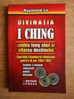 Anticariat: Raymond Lo - Divinatia I Ching pentru feng shui si aflarea destinului
