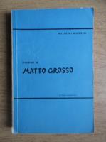 Raymond Maufrais - Aventuri la Matto Crosso